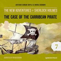 The Case of the Caribbean Pirate - The New Adventures of Sherlock Holmes, Episode 7 - Arthur Conan Doyle, Nora Godwin