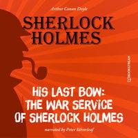His Last Bow: The War Service of Sherlock Holmes - Arthur Conan Doyle