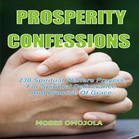 Prosperity Confessions: 240 Spiritual Warfare Prayers For Spiritual Deliverance And Promise Of Grace - Moses Omojola