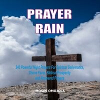 Prayer Rain: 340 Powerful Night Prayers For Spiritual Deliverance, Divine Favor, Biblical Prosperity and Answered Prayers - Moses Omojola
