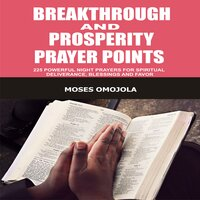 Breakthrough And Prosperity Prayer Points: 225 Powerful Night Prayers For Spiritual Deliverance, Blessings And Favor - Moses Omojola