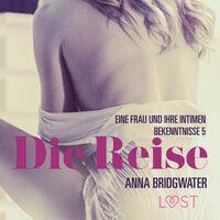 Eine Frau und ihre intimen Bekenntnisse: Die Reise - Anna Bridgwater