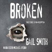 Broken: Three Stories of Non-Redemption - Gail Smith