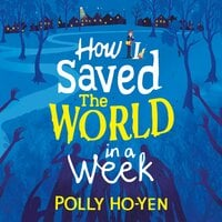 How I Saved the World in a Week - Polly Ho-Yen