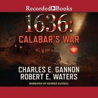 1636: Calabar's War - Charles E. Gannon, Robert Waters