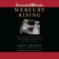 Mercury Rising : John Glenn, John Kennedy, and the New Battleground of the Cold War - Jeff Shesol