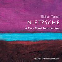 Nietzsche: A Very Short Introduction - Michael Tanner