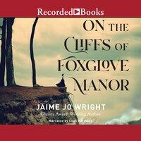 On the Cliffs of Foxglove Manor - Jaime Jo Wright