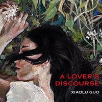 A Lover's Discourse - Xiaolu Guo
