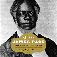 Father James Page: An Enslaved Preacher's Climb to Freedom - Larry Eugene
