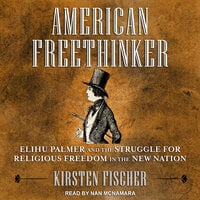 American Freethinker: Elihu Palmer and the Struggle for Religious Freedom in the New Nation - Kirsten Fischer
