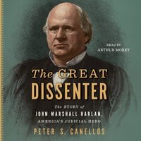 The Great Dissenter The Story of John Marshall Harlan, America's Judicial Hero - Peter S. Canellos