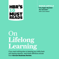 HBR's 10 Must Reads on Lifelong Learning - Harvard Business Review