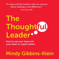 The Thoughtful Leader: How to Use Your Head and Your Heart to Inspire Others - Mindy Gibbins-Klein