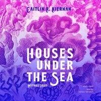 Houses under the Sea: Mythos Tales - Caitlin R. Kiernan