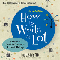How to Write a Lot: A Practical Guide to Productive Academic Writing (2nd Edition) - Paul J. Silvia