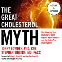 The Great Cholesterol Myth, Revised and Expanded: Why Lowering Your Cholesterol Won't Prevent Heart Disease--and the Statin-Free Plan that Will