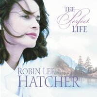 The Perfect Life - Robin Lee Hatcher
