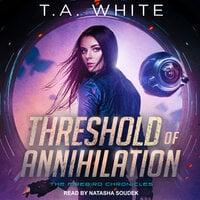 Threshold of Annihilation - T.A. White