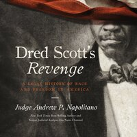 Dred Scott's Revenge: A Legal History of Race and Freedom in America - Andrew P. Napolitano