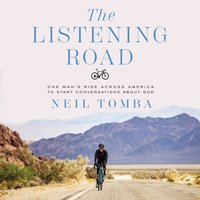 The Listening Road One Man's Ride Across America to Start Conversations About God - Neil Tomba