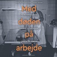 Med døden på arbejde - To retsmedicinere om krig, katastrofer, terror og tortur - Hans Petter Hougen, Sidsel Rogde