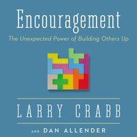 Encouragement: The Unexpected Power of Building Others Up - Larry Crabb, Dan B. Allender, PLLC