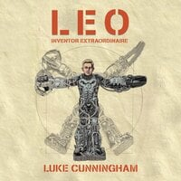 LEO, Inventor Extraordinaire - Luke Xavier Cunningham