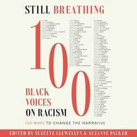 Still Breathing 100 Black Voices on Racism--100 Ways to Change the Narrative - Suzette Llewellyn, Suzanne Packer