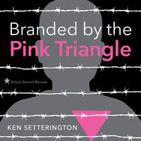 Branded by the Pink Triangle - Ken Setterington