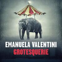 Grotesquerie - Emanuela Valentini