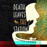 Death Leaves the Station - Alexander Thorpe