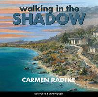 Walking in the Shadow - Carmen Radtke
