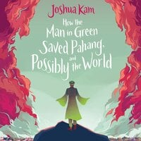 How the Man in Green Saved Pahang, and Possibly the World - Joshua Kam