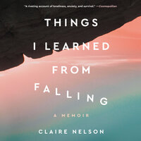 Things I Learned from Falling A Memoir - Claire Nelson