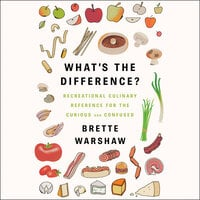 What's the Difference?: Recreational Culinary Reference for the Curious and Confused - Brette Warshaw