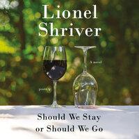 Should We Stay or Should We Go: A Novel - Lionel Shriver