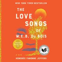 The Love Songs of W.E.B. Du Bois: A Novel - Honoree Fanonne Jeffers