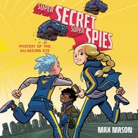 Super Secret Super Spies: Mystery of the All-Seeing Eye - Max Mason