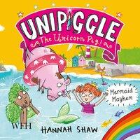 Mermaid Mayhem: Unipiggle the Unicorn Pig Book 3 - Hannah Shaw