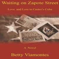 Waiting on Zapote Street: Love and Loss in Castro's Cuba - Betty Viamontes