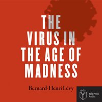 The Virus in the Age of Madness - Bernard-Henri Lévy