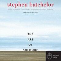 The Art of Solitude - Stephen Batchelor