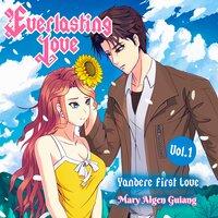 Everlasting Love, Yandere First Love, Vol. 1 - Mary Algen Guiang