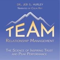 Team Relationship Management: The Science of Inspiring Trust & Peak Performance