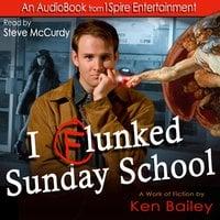 I Flunked Sunday School - Ken Bailey