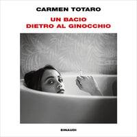 Un bacio dietro al ginocchio - Carmen Totaro