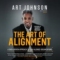 The Art of Alignment A Data-Driven Approach to Lead Aligned Organizations - Art Johnson