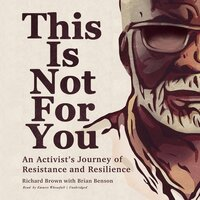 This Is Not for You An Activist's Journey of Resistance and Resilience - Richard Brown, Brian Benson