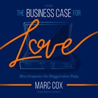 The Business Case for Love: How Companies Get Bragged About Today - Marc Cox
